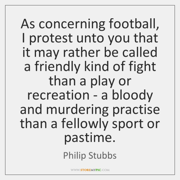 As concerning football, I protest unto you that it may rather be ...
