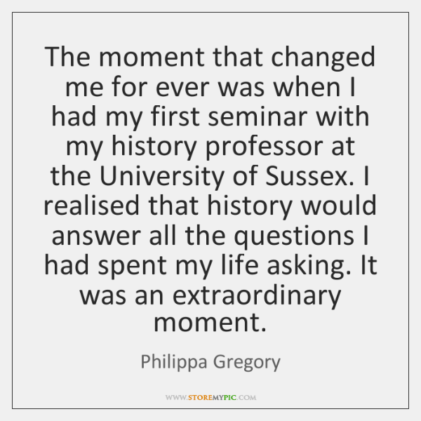 The moment that changed me for ever was when I had my ...