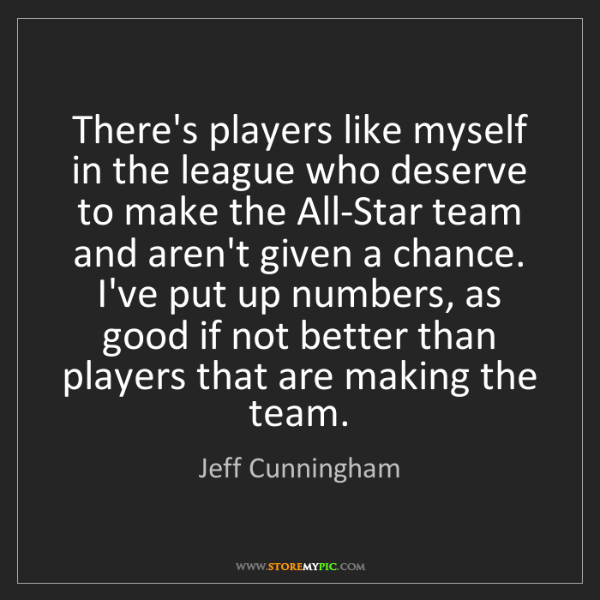 Jeff Cunningham: There's players like myself in the league who deserve...