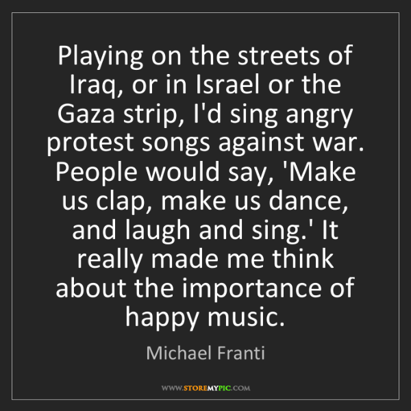 Michael Franti: Playing on the streets of Iraq, or in Israel or the Gaza...