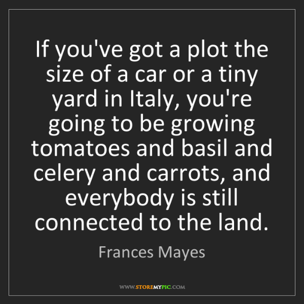 Frances Mayes: If you've got a plot the size of a car or a tiny yard...