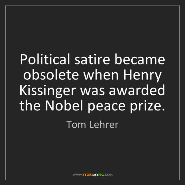 Tom Lehrer: Political satire became obsolete when Henry Kissinger...