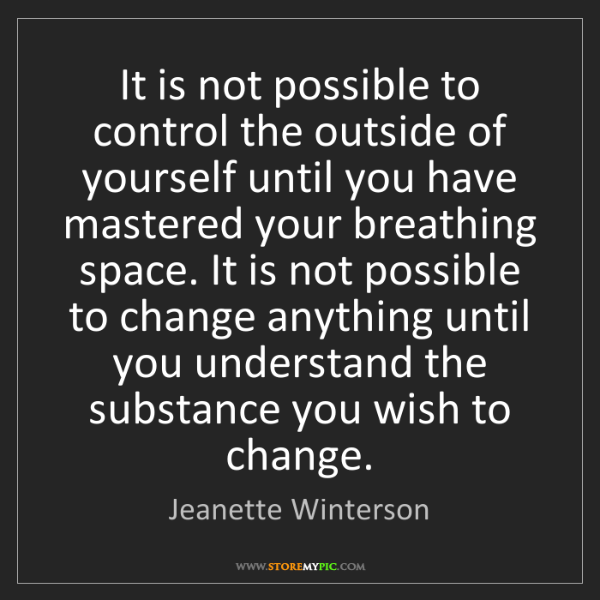 Jeanette Winterson: It is not possible to control the outside of yourself...