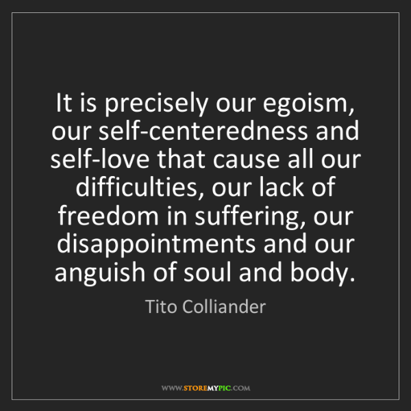 Tito Colliander: It is precisely our egoism, our self-centeredness and...