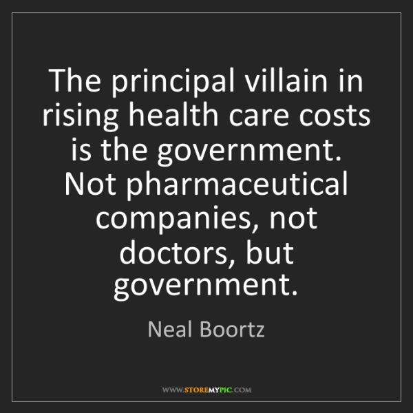 Neal Boortz: The principal villain in rising health care costs is...