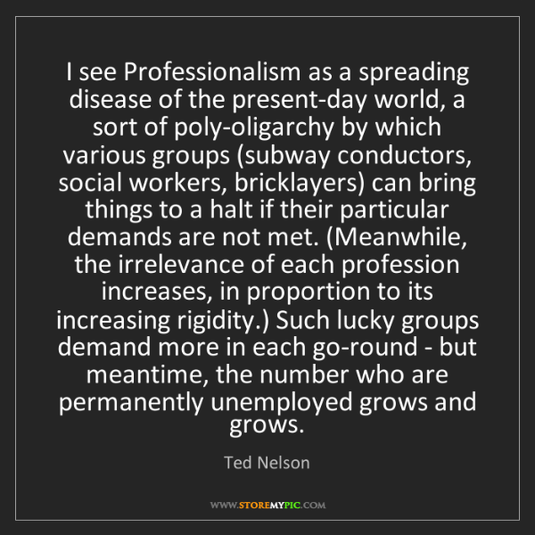 Ted Nelson: I see Professionalism as a spreading disease of the present-day...