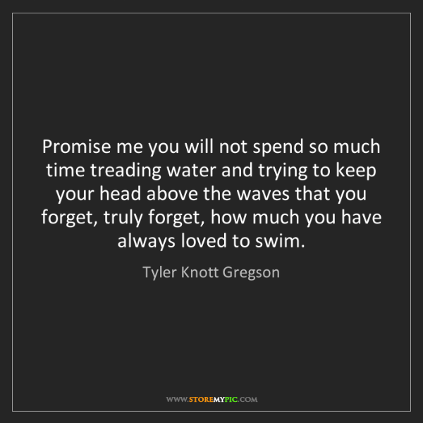 Tyler Knott Gregson Promise Me You Will Not Spend So Much Time