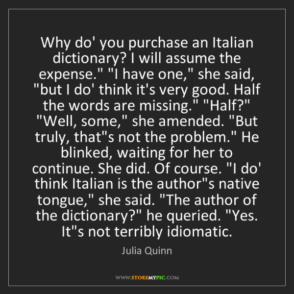 Julia Quinn: Why do' you purchase an Italian dictionary? I will assume...