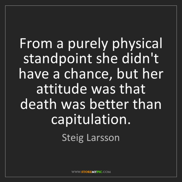Steig Larsson: From a purely physical standpoint she didn't have a chance,...