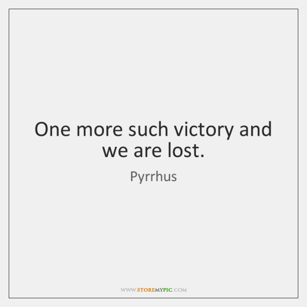 One more such victory and we are lost.