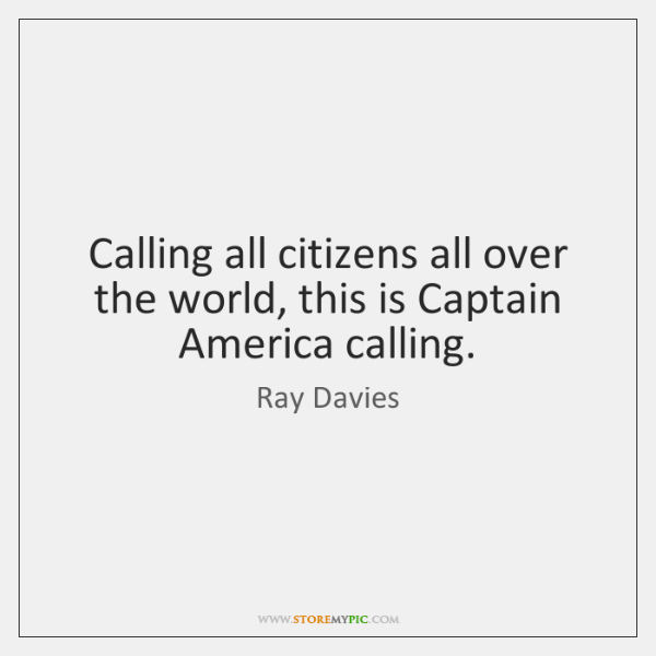 Calling all citizens all over the world, this is Captain America calling.