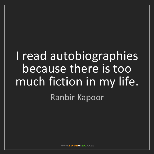 Ranbir Kapoor: I read autobiographies because there is too much fiction...