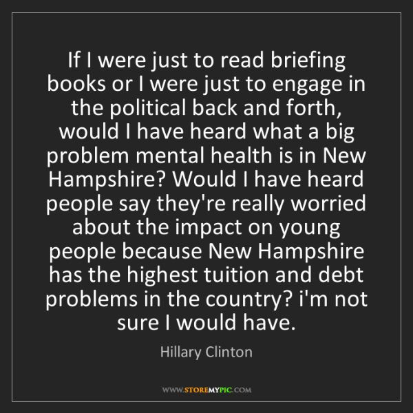 Hillary Clinton: If I were just to read briefing books or I were just...