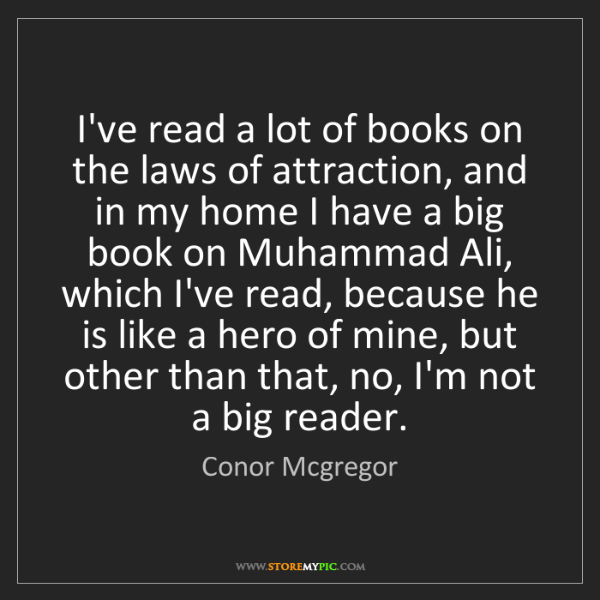 Conor Mcgregor: I've read a lot of books on the laws of attraction, and...