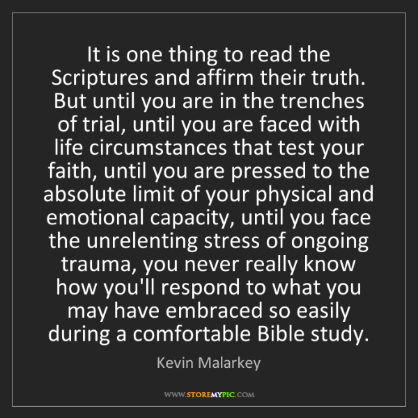 Kevin Malarkey: It is one thing to read the Scriptures and affirm their...
