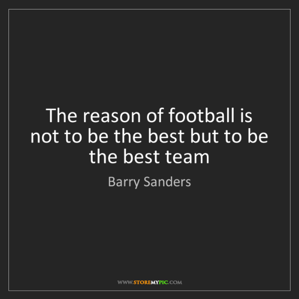 Barry Sanders: The reason of football is not to be the best but to be...
