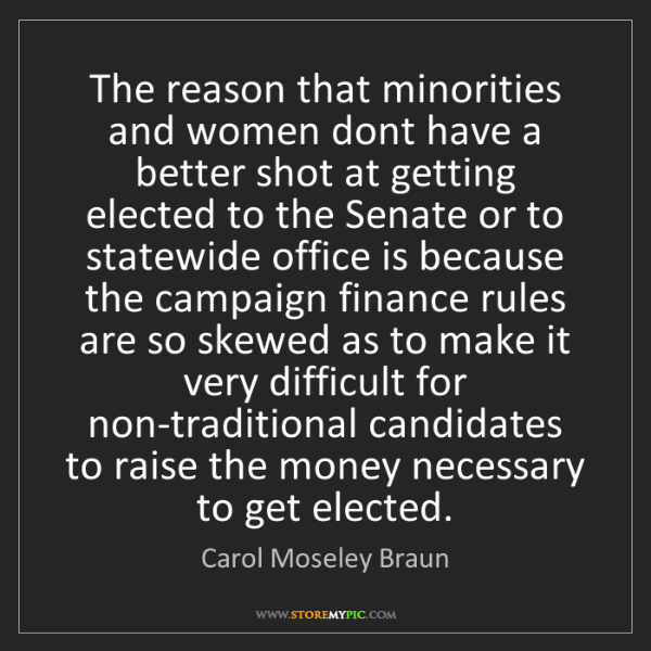 Carol Moseley Braun: The reason that minorities and women dont have a better...
