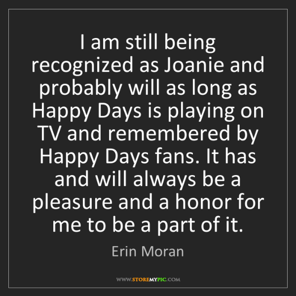 Erin Moran: I am still being recognized as Joanie and probably will...