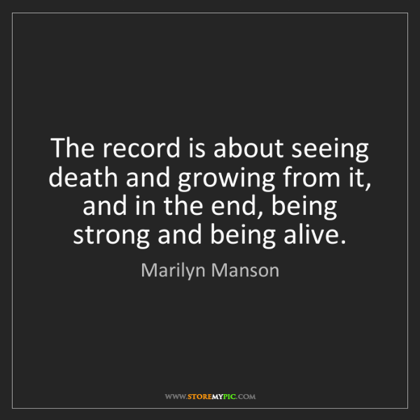 Marilyn Manson: The record is about seeing death and growing from it,...