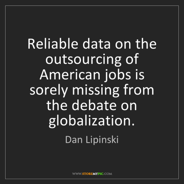 Dan Lipinski: Reliable data on the outsourcing of American jobs is...