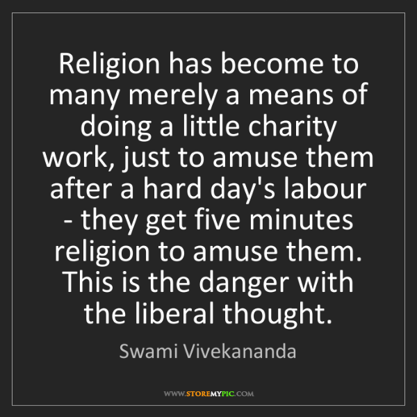 Swami Vivekananda: Religion has become to many merely a means of doing a...