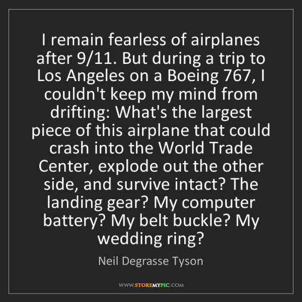 Neil Degrasse Tyson: I remain fearless of airplanes after 9/11. But during...