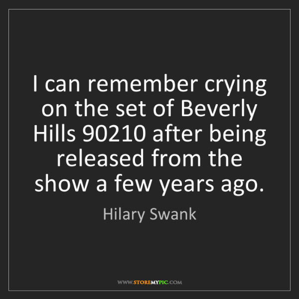 Hilary Swank: I can remember crying on the set of Beverly Hills 90210...
