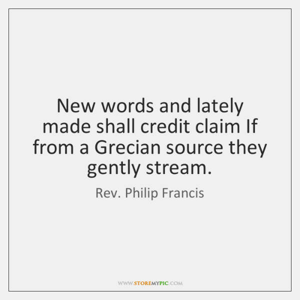 New words and lately made shall credit claim If from a Grecian ...