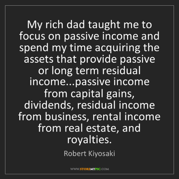 Robert Kiyosaki: My rich dad taught me to focus on passive income and...