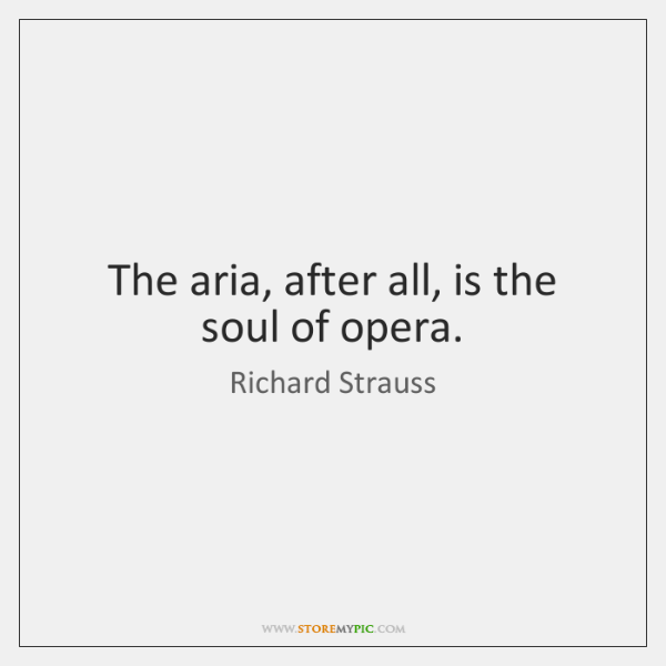 The aria, after all, is the soul of opera.