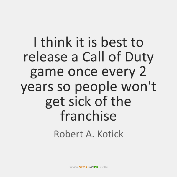 I think it is best to release a Call of Duty game ...