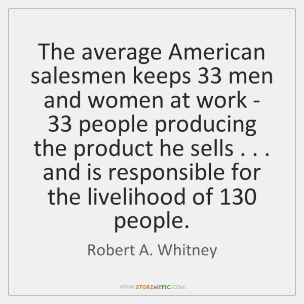 The average American salesmen keeps 33 men and women at work - 33 people ...