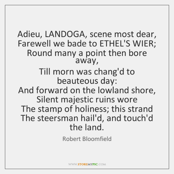 Adieu, LANDOGA, scene most dear,   Farewell we bade to ETHEL'S WIER;   Round ...