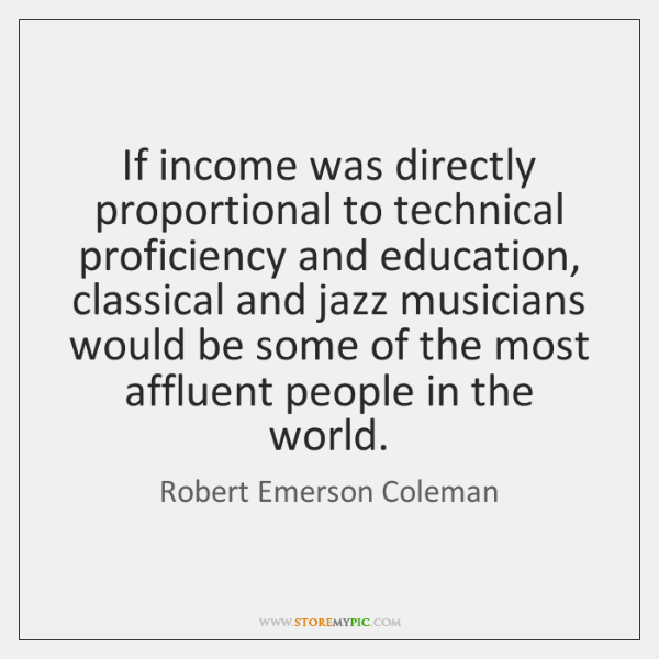 If income was directly proportional to technical proficiency and education, classical and ...