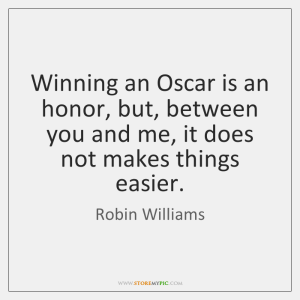 Winning an Oscar is an honor, but, between you and me, it ...