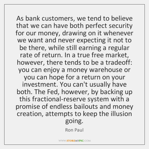 As bank customers, we tend to believe that we can have both ...