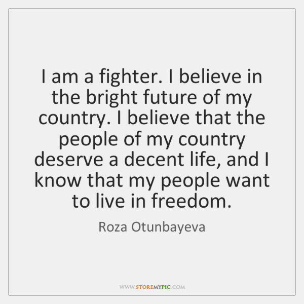 I am a fighter. I believe in the bright future of my ...