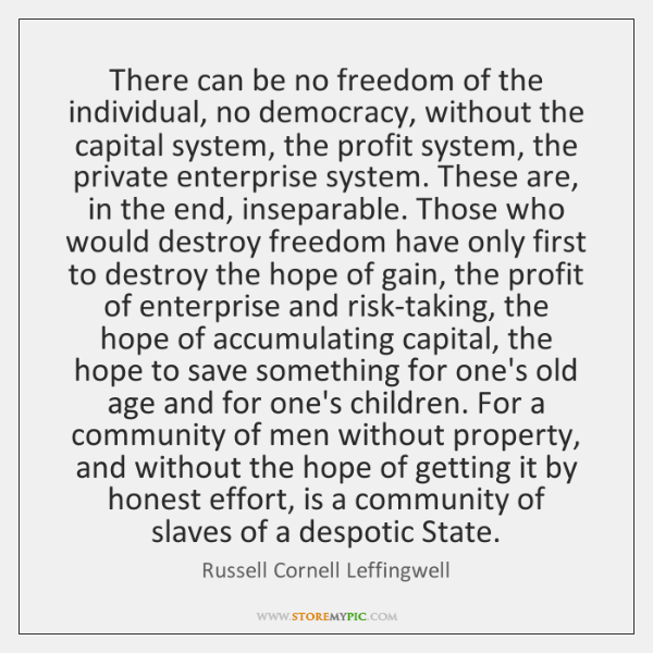 There can be no freedom of the individual, no democracy, without the ...