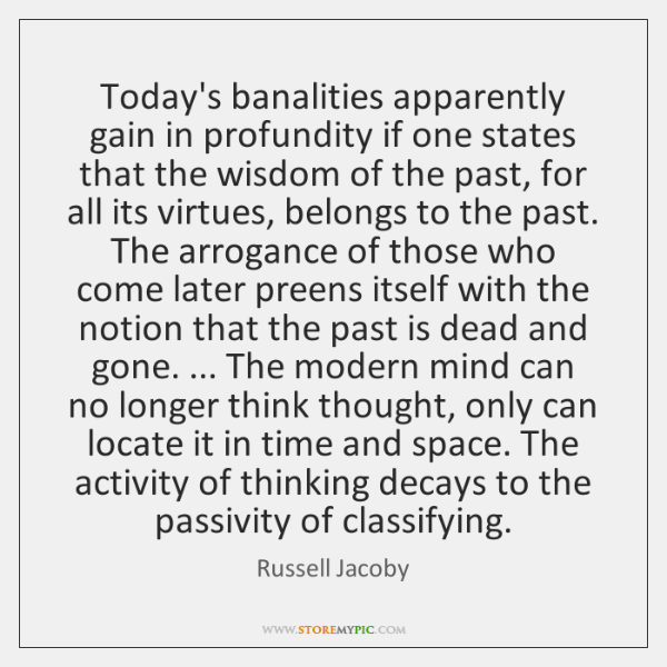 Today's banalities apparently gain in profundity if one states that the wisdom ...