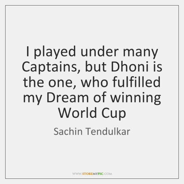 I played under many Captains, but Dhoni is the one, who fulfilled ...