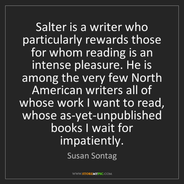 Susan Sontag: Salter is a writer who particularly rewards those for...