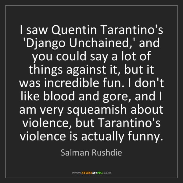 Salman Rushdie: I saw Quentin Tarantino's 'Django Unchained,' and you...