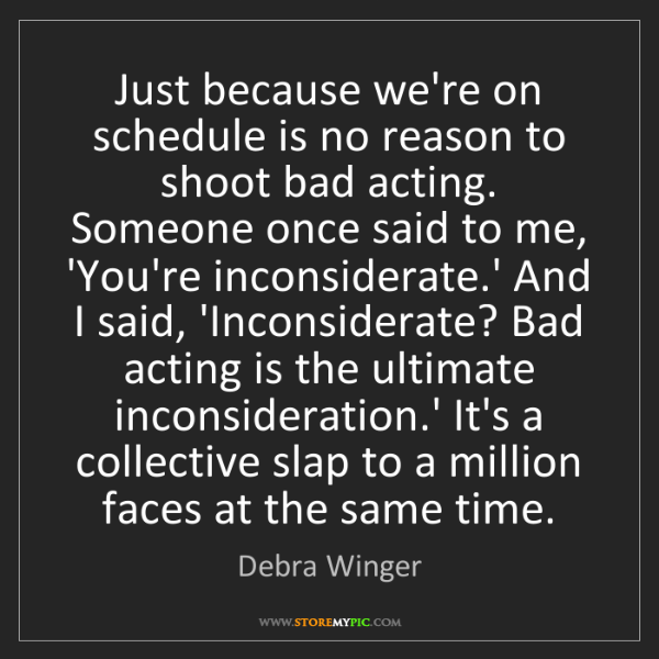 Debra Winger: Just because we're on schedule is no reason to shoot...