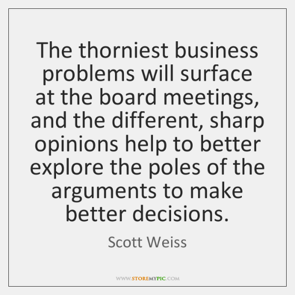 The thorniest business problems will surface at the board meetings, and the ...
