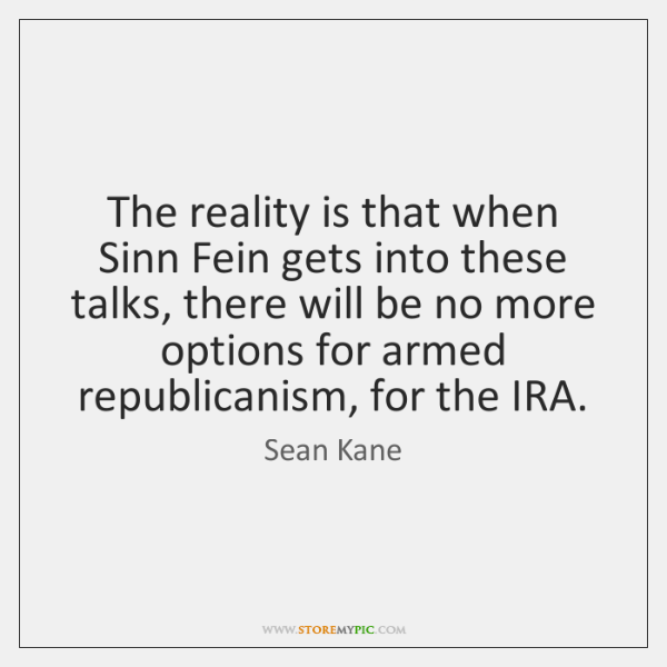 The reality is that when Sinn Fein gets into these talks, there ...