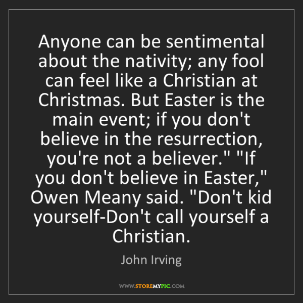 John Irving: Anyone can be sentimental about the nativity; any fool...