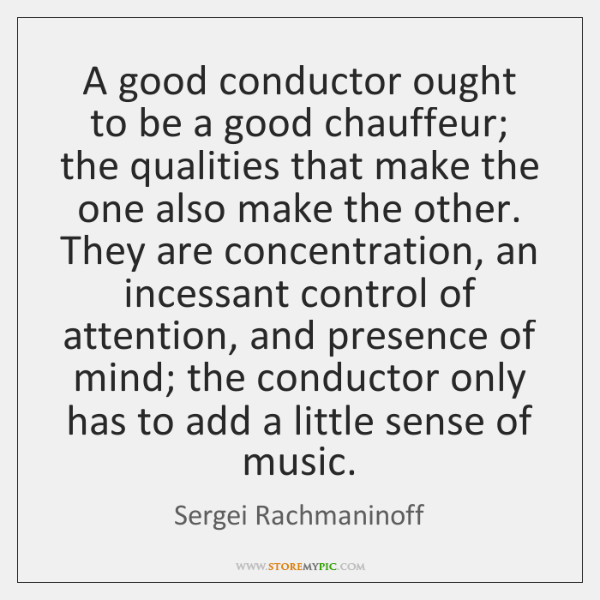 A good conductor ought to be a good chauffeur; the qualities that ...