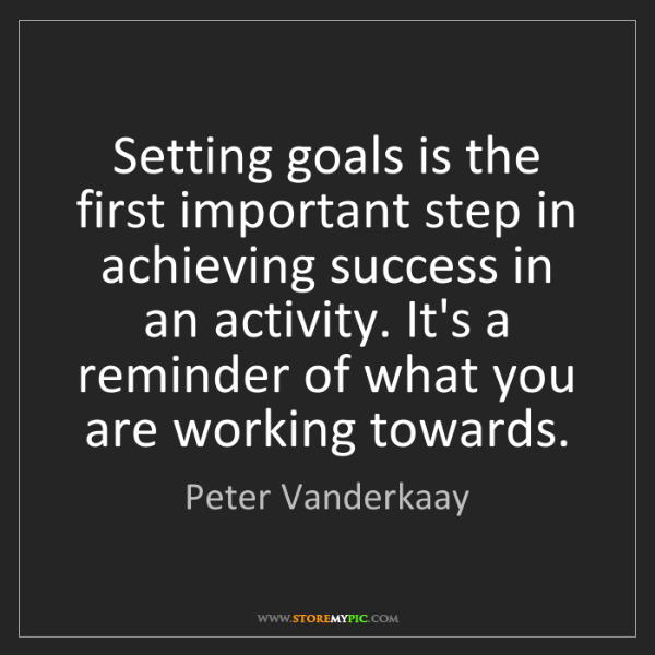 Peter Vanderkaay: Setting goals is the first important step in achieving...
