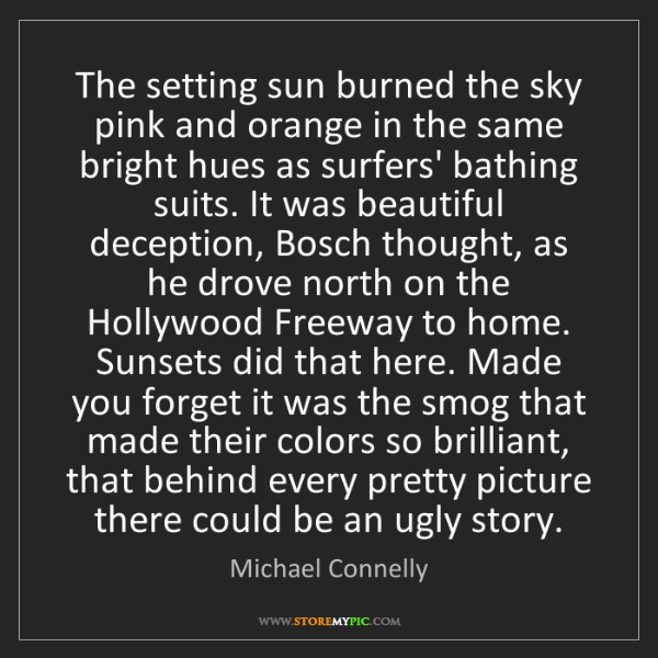 Michael Connelly: The setting sun burned the sky pink and orange in the...