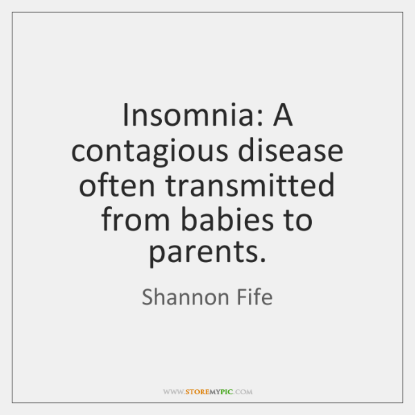 Insomnia: A contagious disease often transmitted from babies to parents.